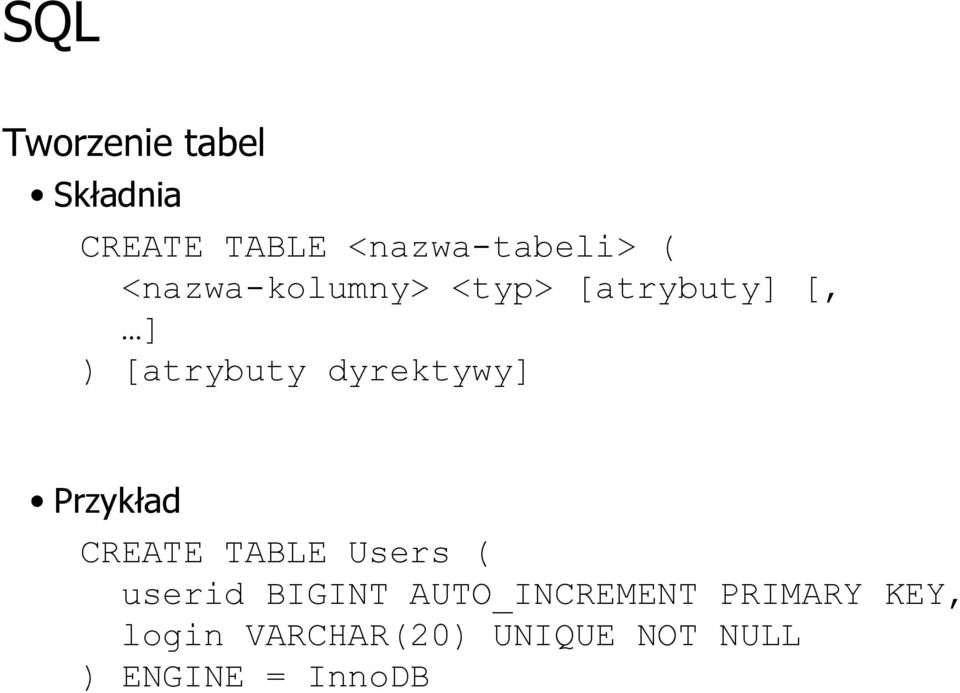 Przykład CREATE TABLE Users ( userid BIGINT AUTO_INCREMENT
