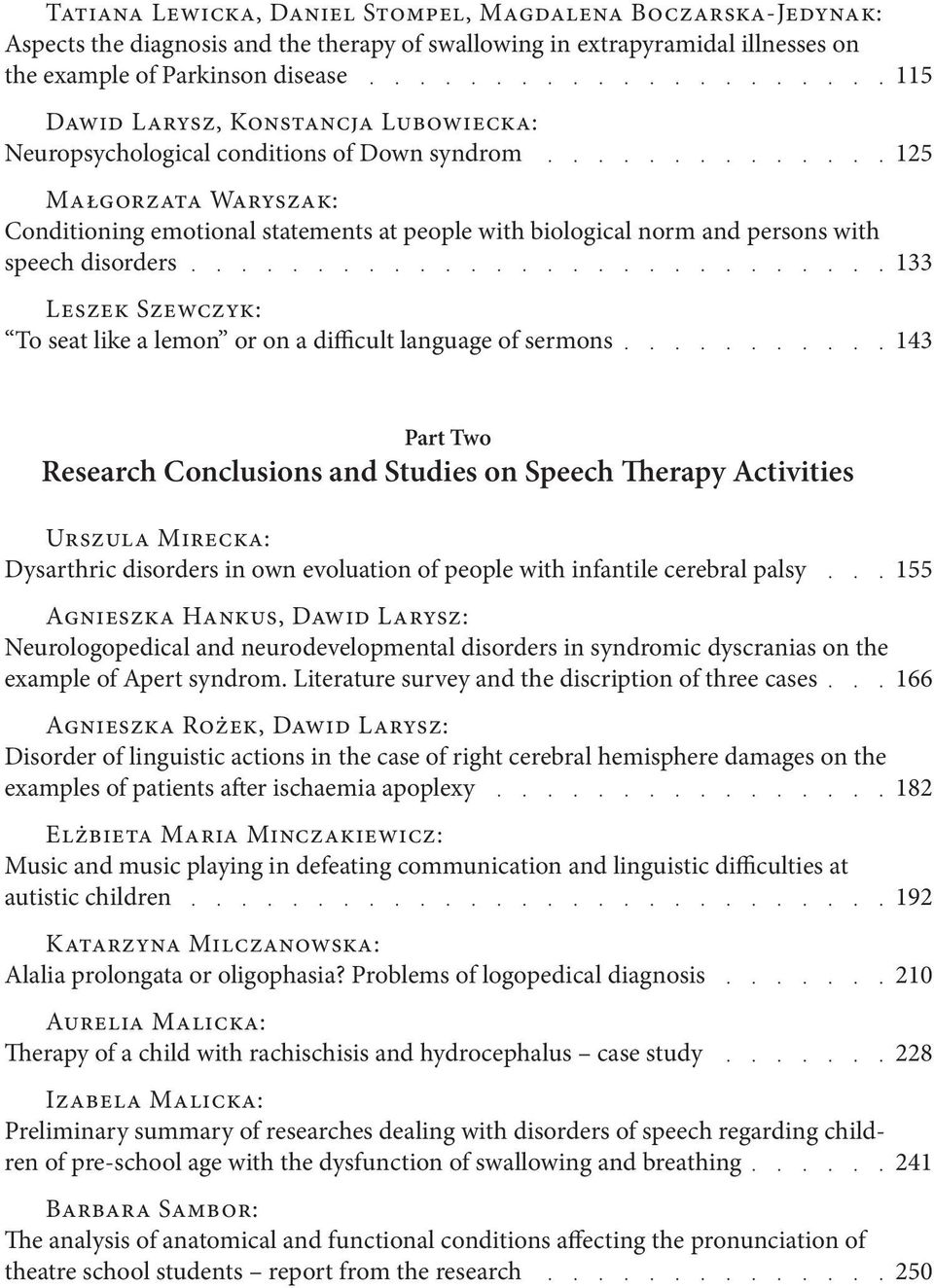 Szewczyk: To seat like a lemon or on a difficult language of sermons 115 125 133 143 Part Two Research Conclusions and Studies on Speech Therapy Activities Urszula Mirecka: Dysarthric disorders in
