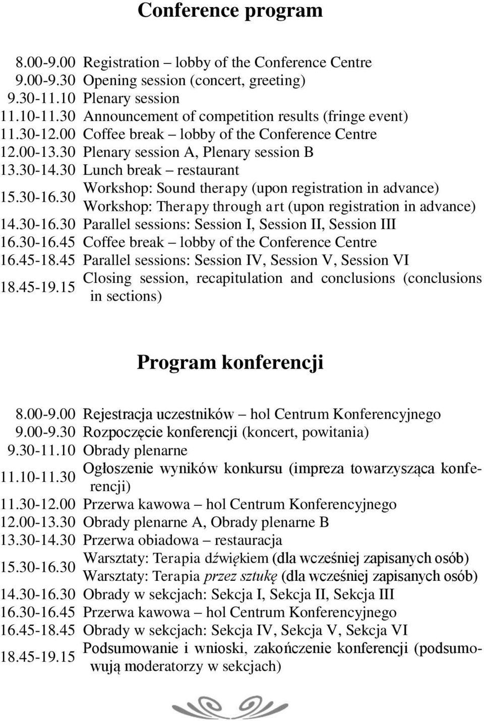 30-16.30 Workshop: Sound therapy (upon registration in advance) Workshop: Therapy through art (upon registration in advance) 14.30-16.30 Parallel sessions: Session I, Session II, Session III 16.30-16.45 Coffee break lobby of the Conference Centre 16.