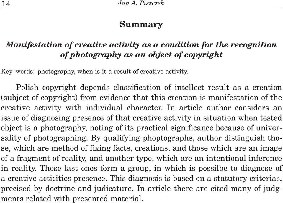 Polish copyright depends classification of intellect result as a creation (subject of copyright) from evidence that this creation is manifestation of the creative activity with individual character.