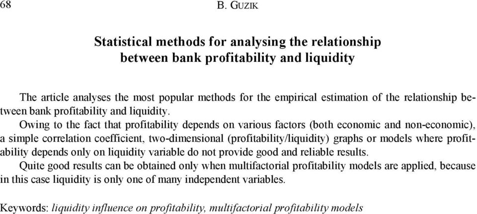 Owing to the fact that profitability depends on various factors (both economic and non-economic), a simple correlation coefficient, two-dimensional (profitability/liquidity) graphs or models