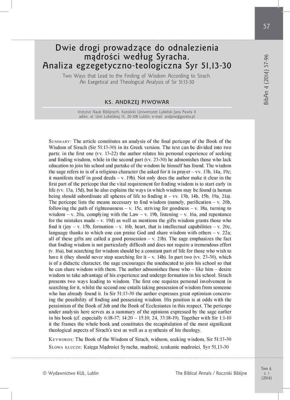Unii Lubelskiej 15, 20-108 Lublin; e-mail: andpiw@gazeta.pl Summary: The article constitutes an analysis of the final pericope of the Book of the Wisdom of Sirach (Sir 51:13-30) in its Greek version.