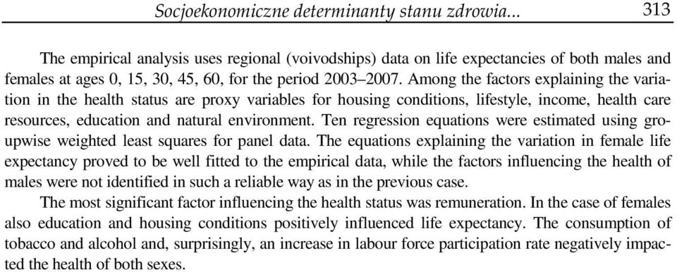 Among the factors explaining the variation in the health status are proxy variables for housing conditions, lifestyle, income, health care resources, education and natural environment.