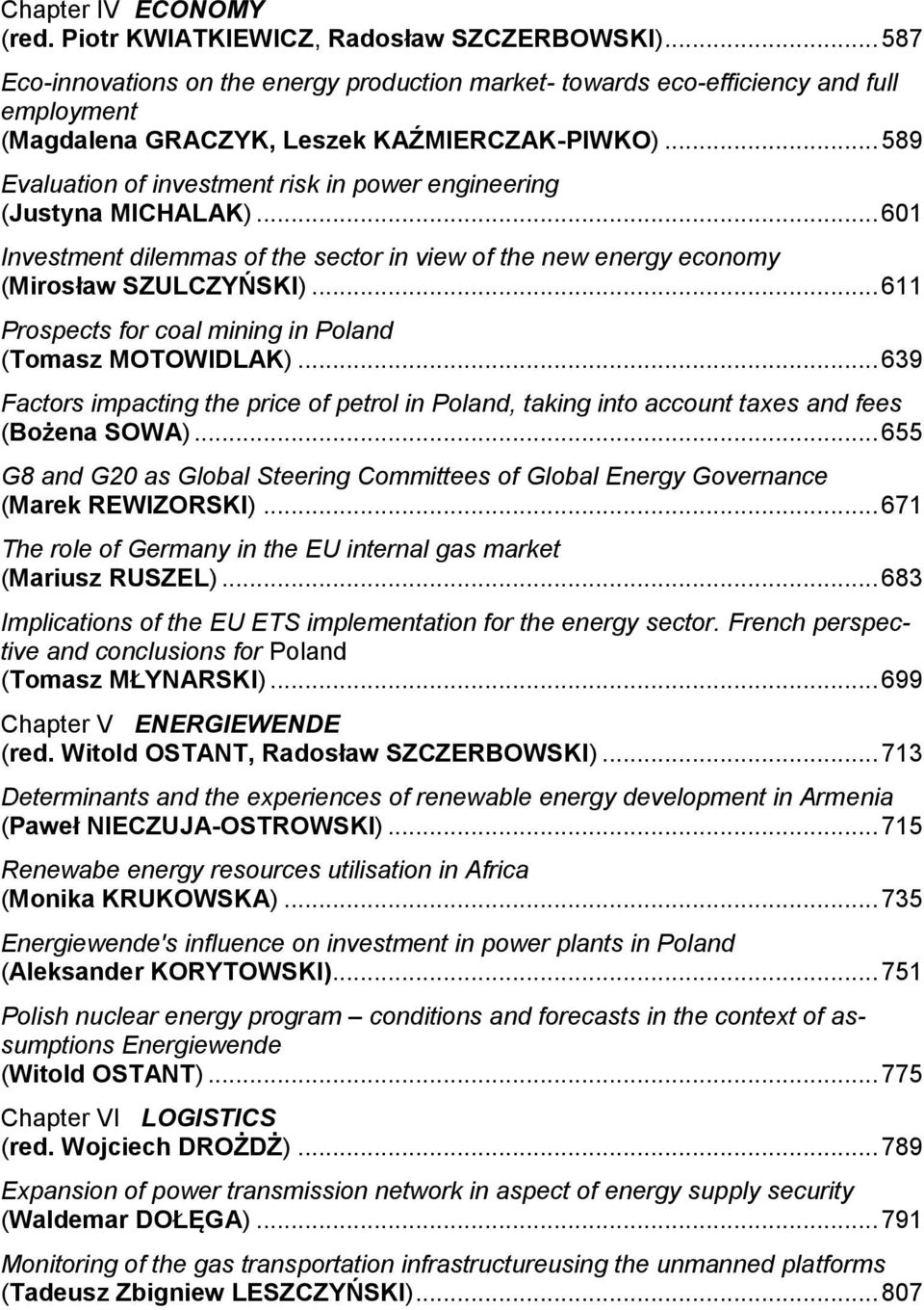 .. 589 Evaluation of investment risk in power engineering (Justyna MICHALAK)... 601 Investment dilemmas of the sector in view of the new energy economy (Mirosław SZULCZYŃSKI).