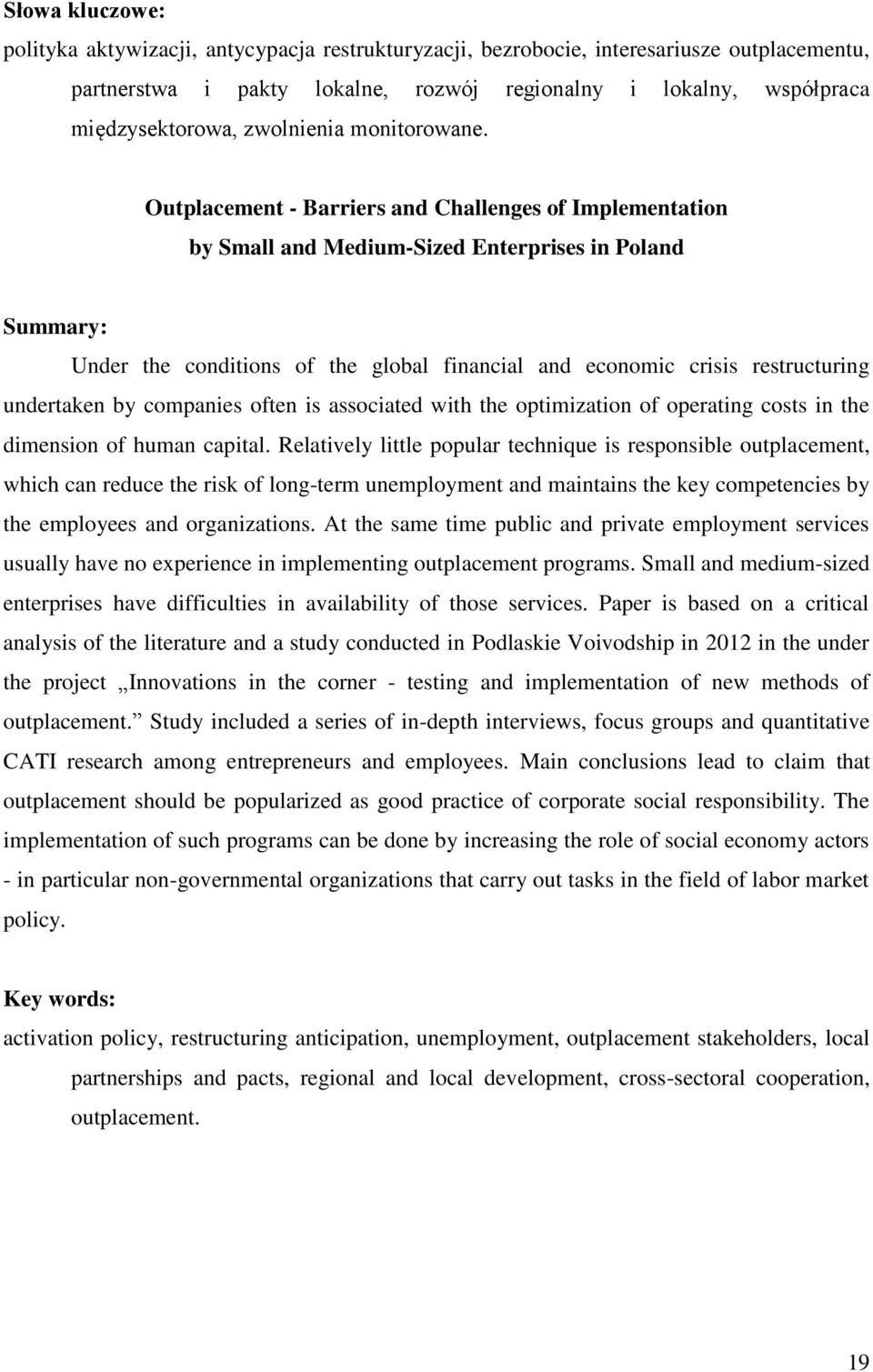 Outplacement - Barriers and Challenges of Implementation by Small and Medium-Sized Enterprises in Poland Summary: Under the conditions of the global financial and economic crisis restructuring