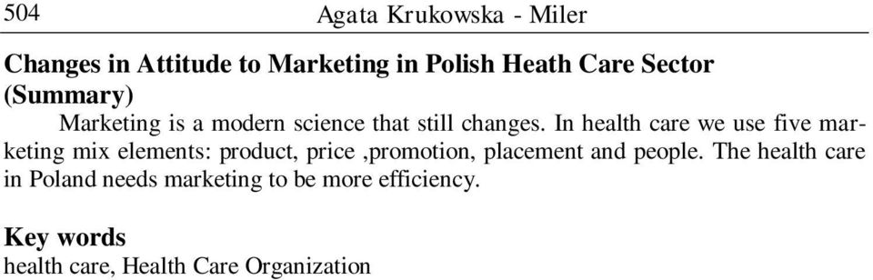 In health care we use five marketing mix elements: product, price,promotion, placement