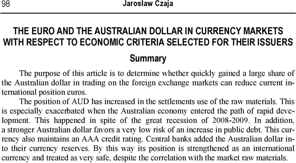 The position of AUD has increased in the settlements use of the raw materials. This is especially exacerbated when the Australian economy entered the path of rapid development.
