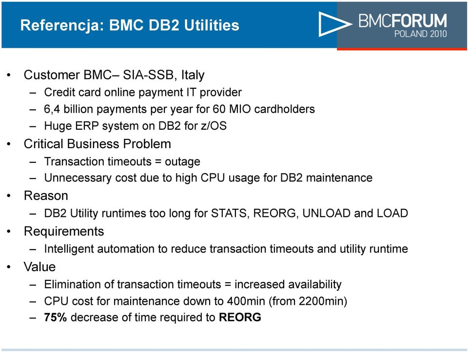 DB2 Utility runtimes too long for STATS, REORG, UNLOAD and LOAD Requirements Intelligent automation to reduce transaction timeouts and utility runtime