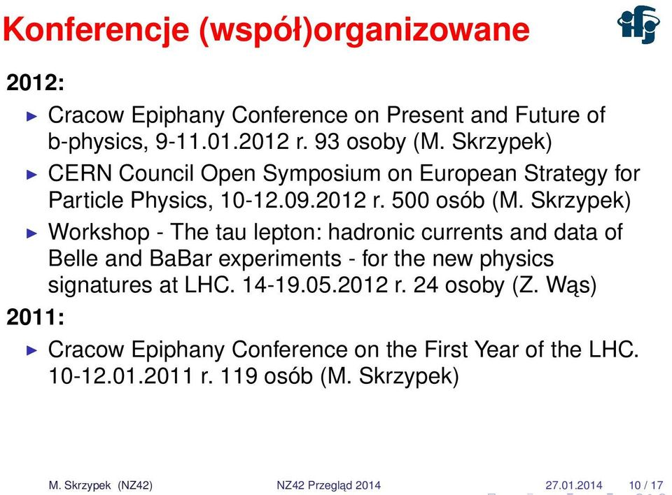 Skrzypek) Workshop - The tau lepton: hadronic currents and data of Belle and BaBar experiments - for the new physics signatures at LHC. 14-19.