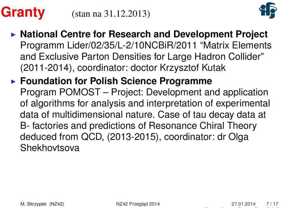 Hadron Collider (2011-2014), coordinator: doctor Krzysztof Kutak Foundation for Polish Science Programme Program POMOST Project: Development and application