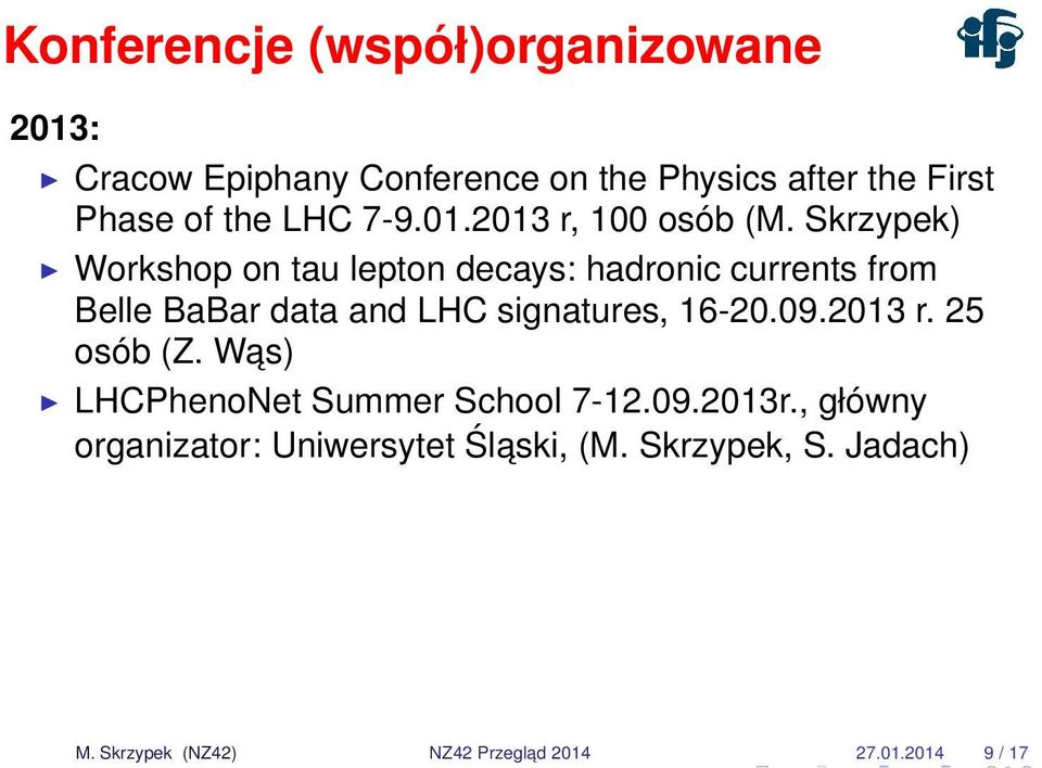 Skrzypek) Workshop on tau lepton decays: hadronic currents from Belle BaBar data and LHC signatures, 16-20.09.
