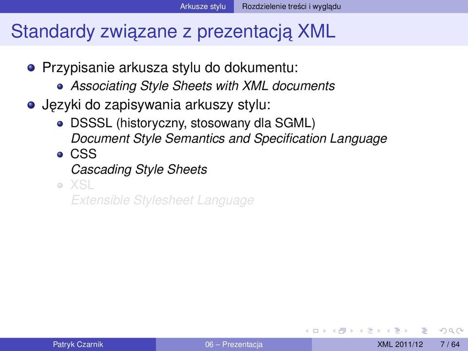 DSSSL (historyczny, stosowany dla SGML) Document Style Semantics and Specification Language CSS