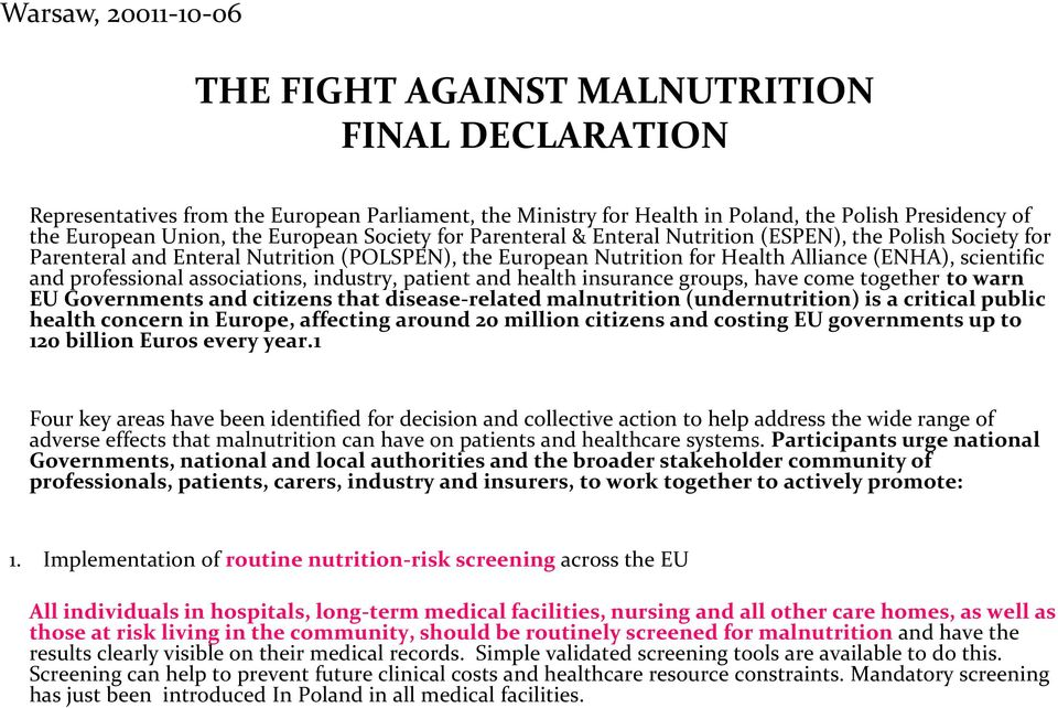 professional associations, industry, patient and health insurance groups, have come together to warn EU Governments and citizens that disease-related malnutrition (undernutrition) is a critical