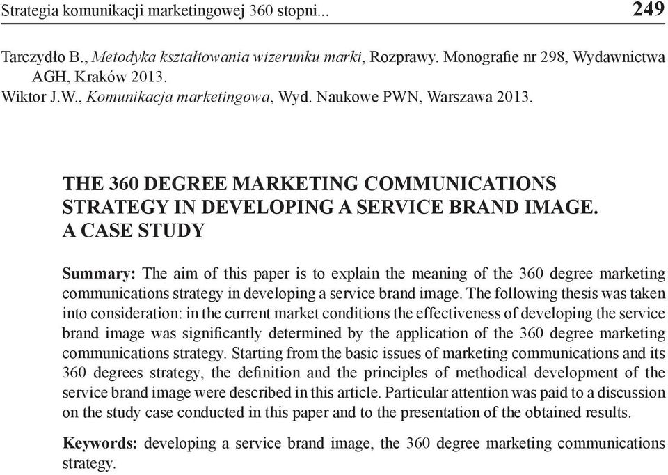 A CASE STUDY Summary: The aim of this paper is to explain the meaning of the 360 degree marketing communications strategy in developing a service brand image.