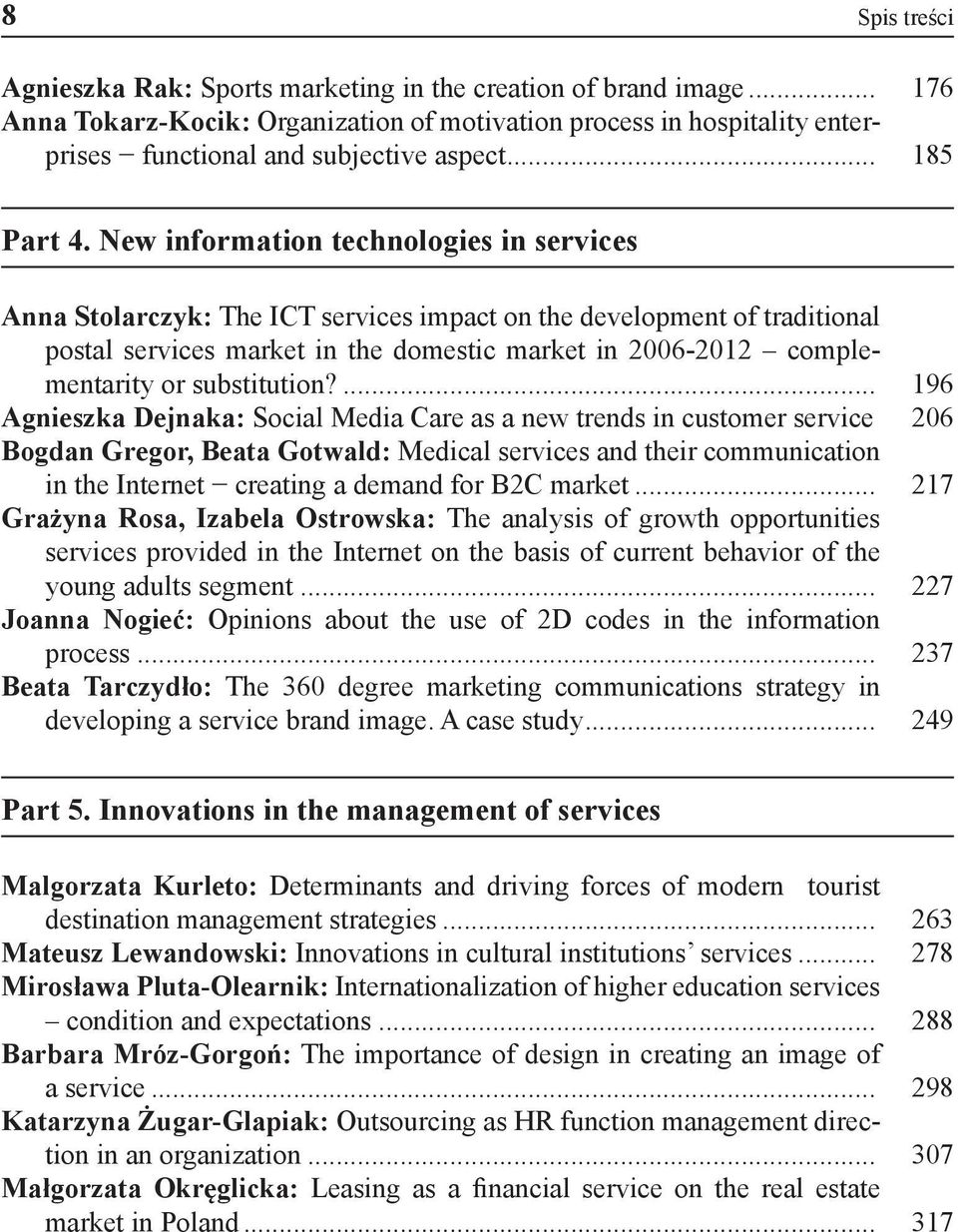 New information technologies in services Anna Stolarczyk: The ICT services impact on the development of traditional postal services market in the domestic market in 2006-2012 complementarity or
