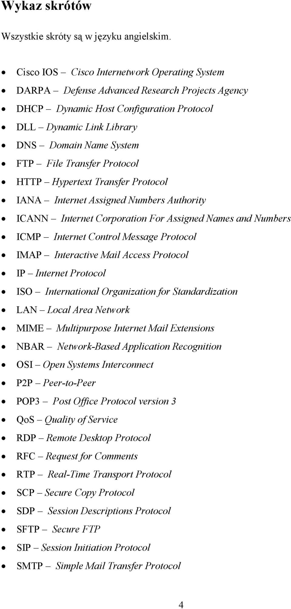 Transfer Protocol HTTP Hypertext Transfer Protocol IANA Internet Assigned Numbers Authority ICANN Internet Corporation For Assigned Names and Numbers ICMP Internet Control Message Protocol IMAP
