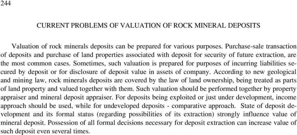 Sometimes, such valuation is prepared for purposes of incurring liabilities secured by deposit or for disclosure of deposit value in assets of company.