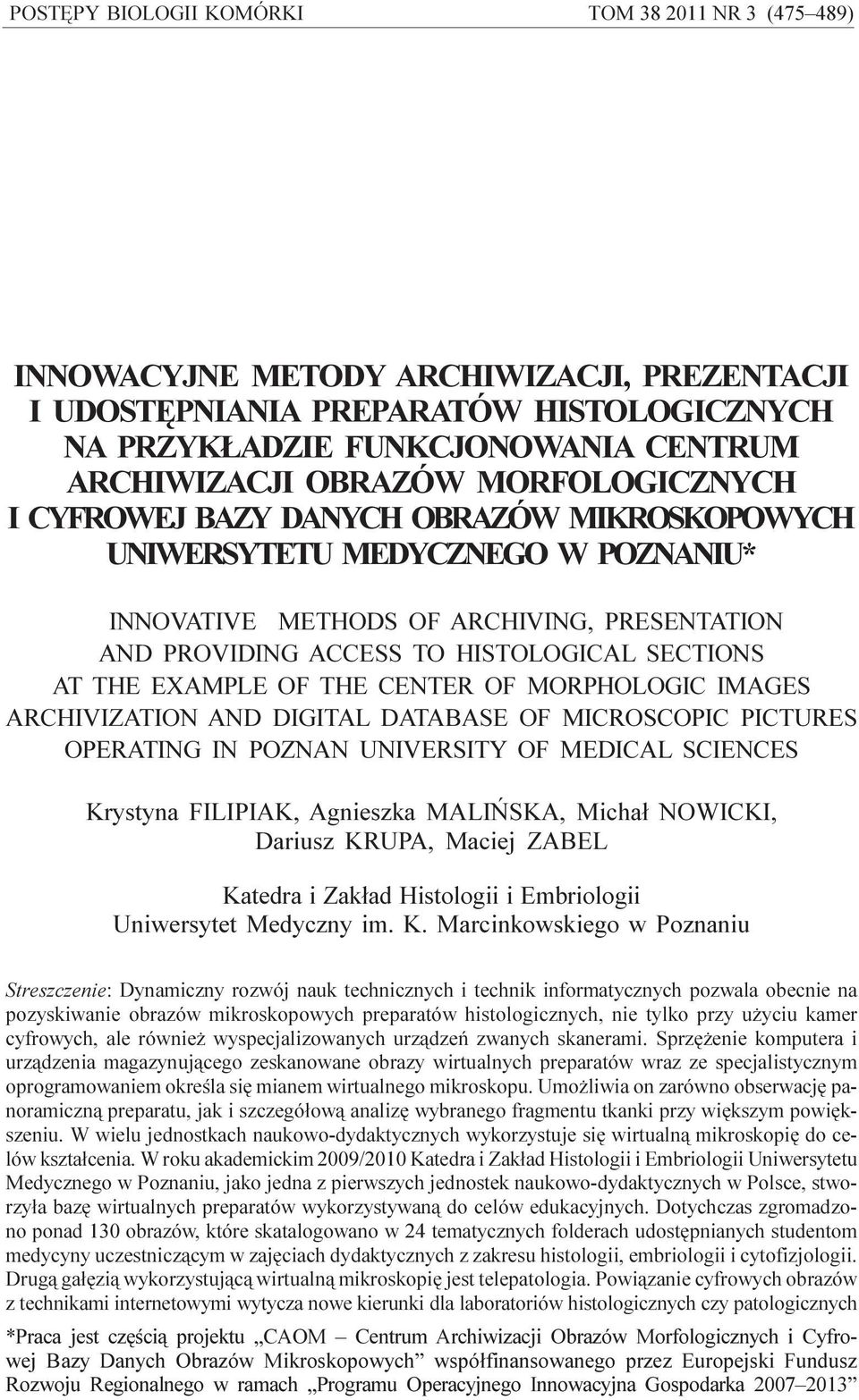 HISTOLOGICAL SECTIONS AT THE EXAMPLE OF THE CENTER OF MORPHOLOGIC IMAGES ARCHIVIZATION AND DIGITAL DATABASE OF MICROSCOPIC PICTURES OPERATING IN POZNAN UNIVERSITY OF MEDICAL SCIENCES Krystyna