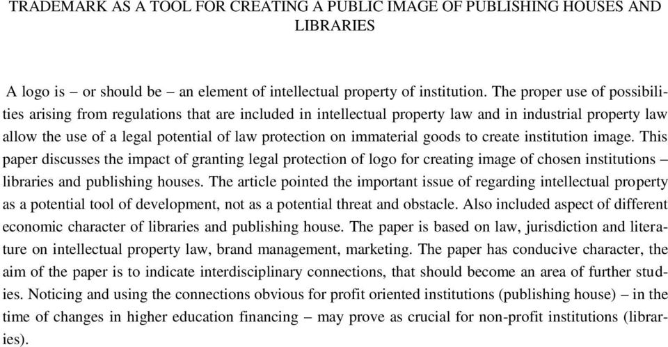 immaterial goods to create institution image. This paper discusses the impact of granting legal protection of logo for creating image of chosen institutions libraries and publishing houses.