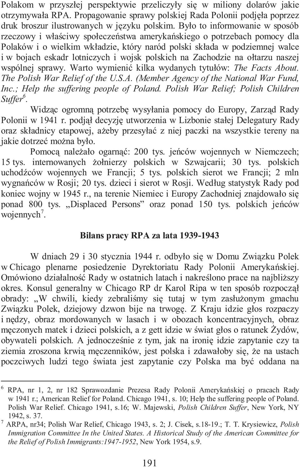 lotniczych i wojsk polskich na Zachodzie na o tarzu naszej wspólnej sprawy. Warto wymieni kilka wydanych tytu ów: The Facts About. The Polish War Relief of the U.S.A. (Member Agency of the National War Fund, Inc.