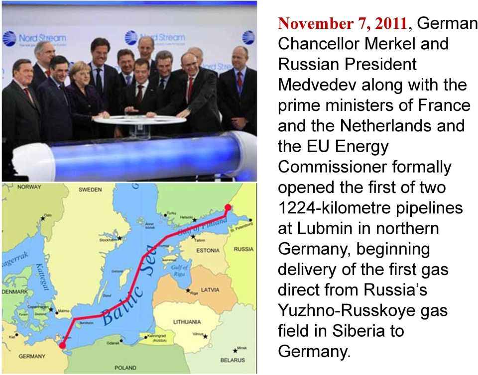 opened the first of two 1224-kilometre pipelines at Lubmin in northern Germany, beginning