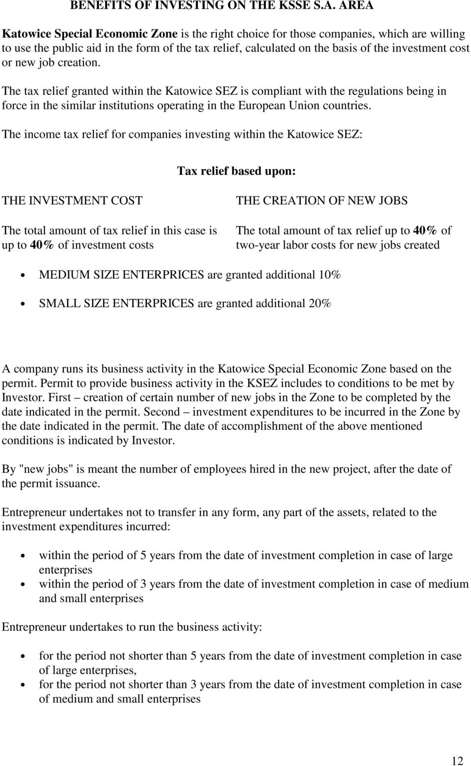 new job creation. The tax relief granted within the Katowice SEZ is compliant with the regulations being in force in the similar institutions operating in the European Union countries.