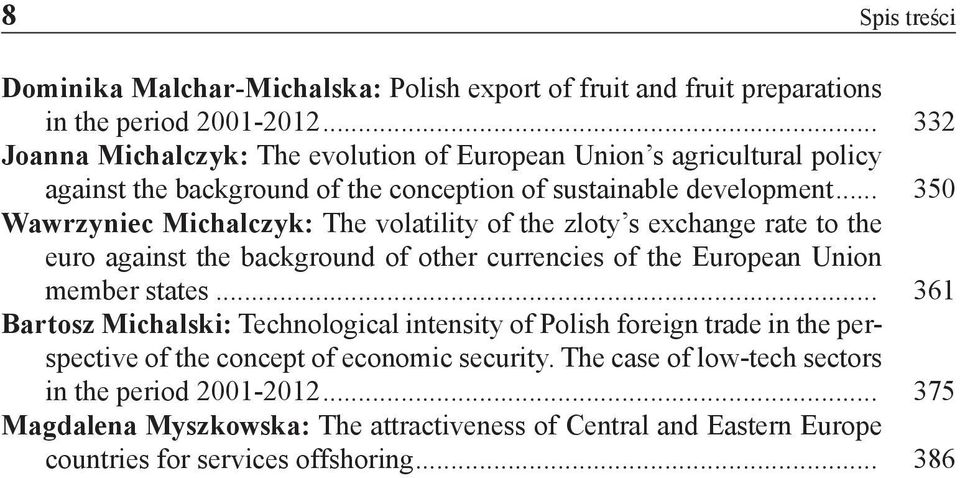 .. 350 Wawrzyniec Michalczyk: The volatility of the zloty s exchange rate to the euro against the background of other currencies of the European Union member states.