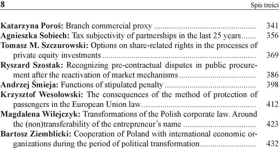 .. 369 Ryszard Szostak: Recognizing pre-contractual disputes in public procurement after the reactivation of market mechanisms... 386 Andrzej Śmieja: Functions of stipulated penalty.