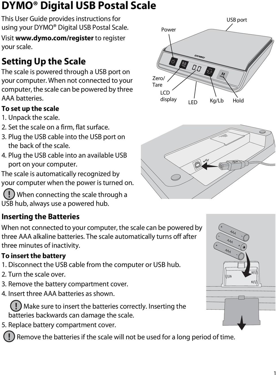 Unpack the scale. 2. Set the scale on a firm, flat surface. 3. Plug the USB cable into the USB port on the back of the scale. 4. Plug the USB cable into an available USB port on your computer.