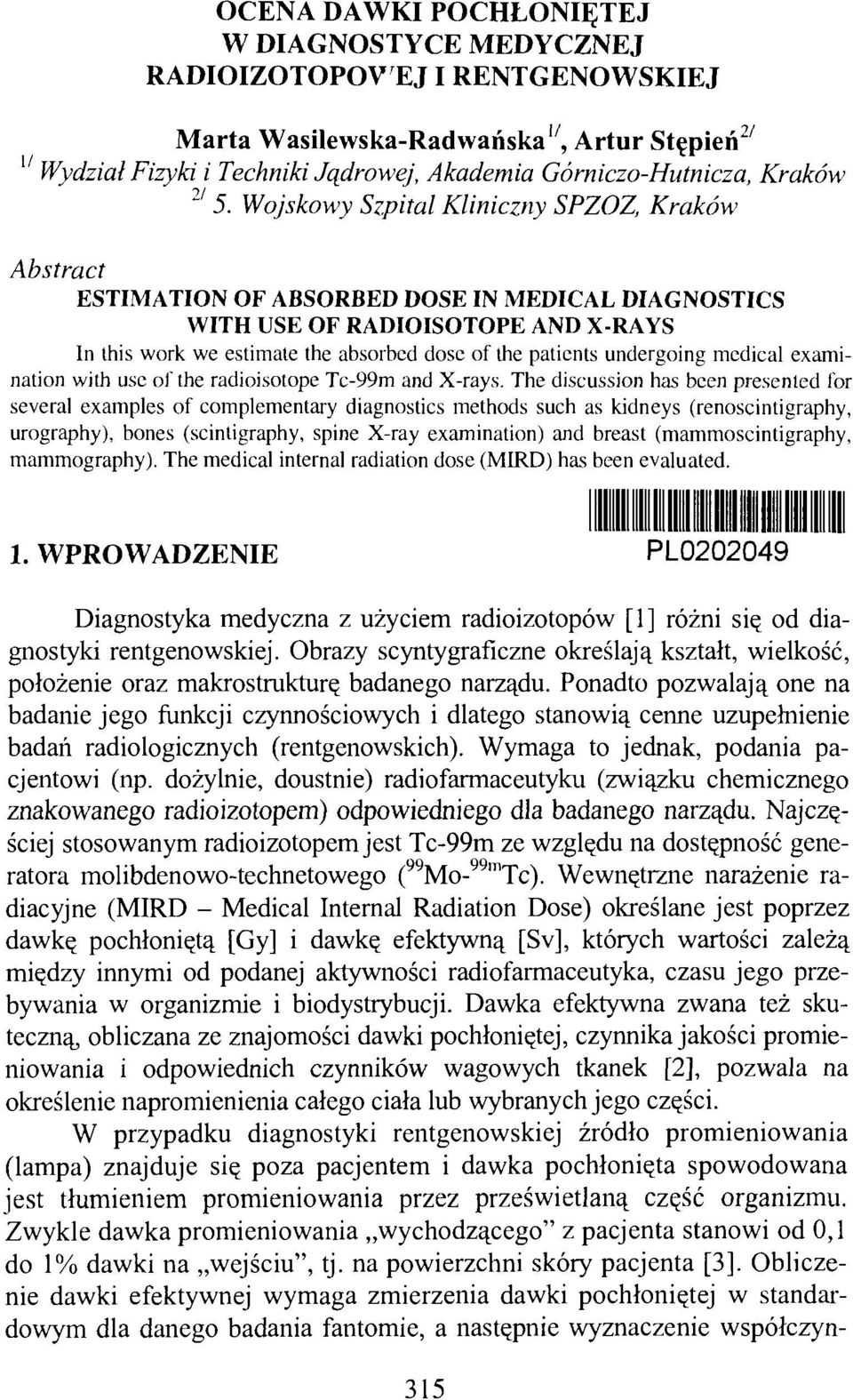 Wojskowy Szpital Kliniczny SPZOZ, Kraków Abstract ESTIMATION OF ABSORBED DOSE IN MEDICAL DIAGNOSTICS WITH USE OF RADIOISOTOPE AND X-RAYS In this work we estimate the absorbed dose of the patients