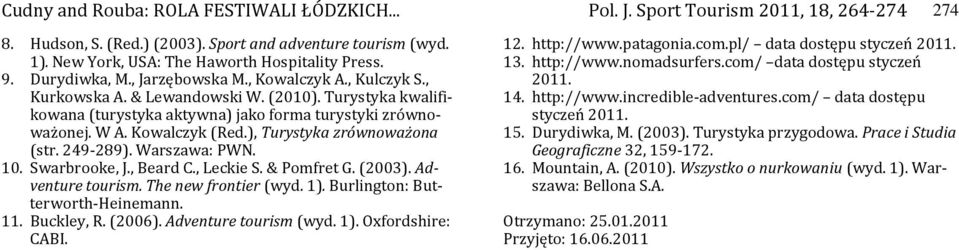 ), Turystyka zrównoważona (str. 249-289). Warszawa: PWN. 10. Swarbrooke, J., Beard C., Leckie S. & Pomfret G. (2003). Adventure tourism. The new frontier (wyd. 1). Burlington: Butterworth-Heinemann.