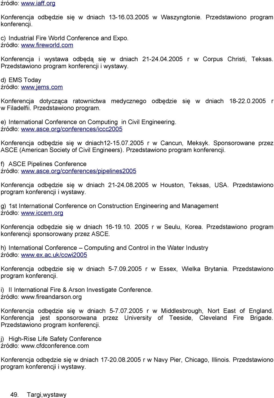 com Konferencja dotycząca ratownictwa medycznego odbędzie się w dniach 18-22.0.2005 r w Filadelfii. Przedstawiono program. e) International Conference on Computing in Civil Engineering. źródło: www.
