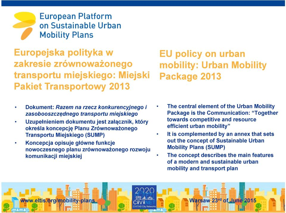 funkcje nowoczesnego planu zrównoważonego rozwoju komunikacji miejskiej The central element of the Urban Mobility Package is the Communication: Together towards competitive and resource efficient