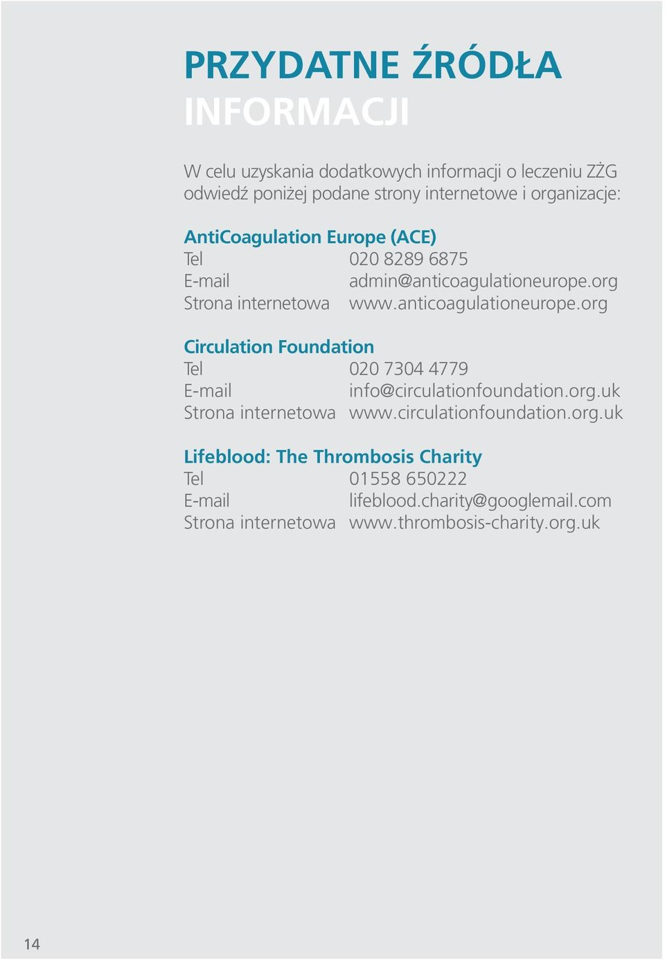 anticoagulationeurope.org Circulation Foundation Tel 020 7304 4779 E-mail info@circulationfoundation.org.uk Strona internetowa www.