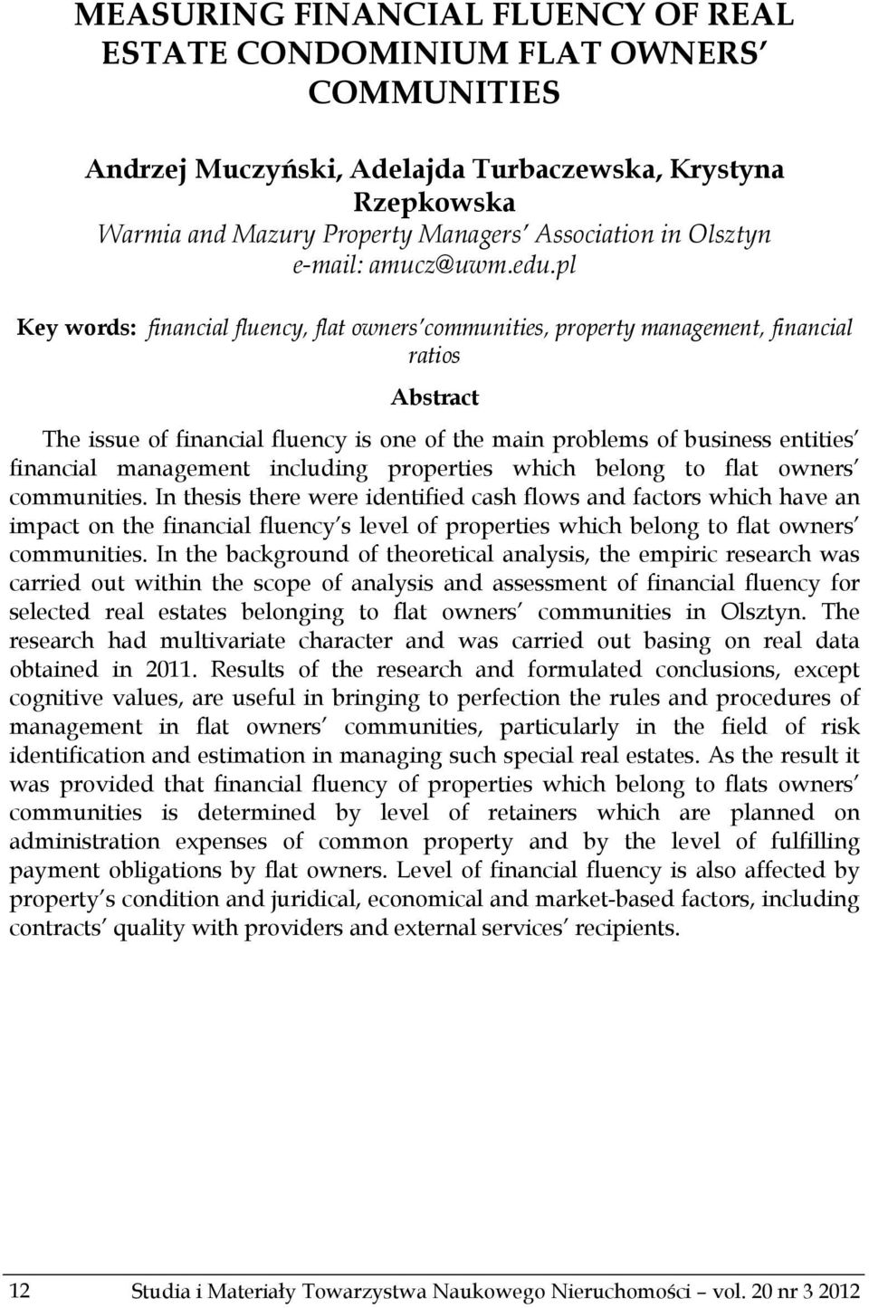 pl Key words: financial fluency, flat owners communities, property management, financial ratios Abstract The issue of financial fluency is one of the main problems of business entities financial