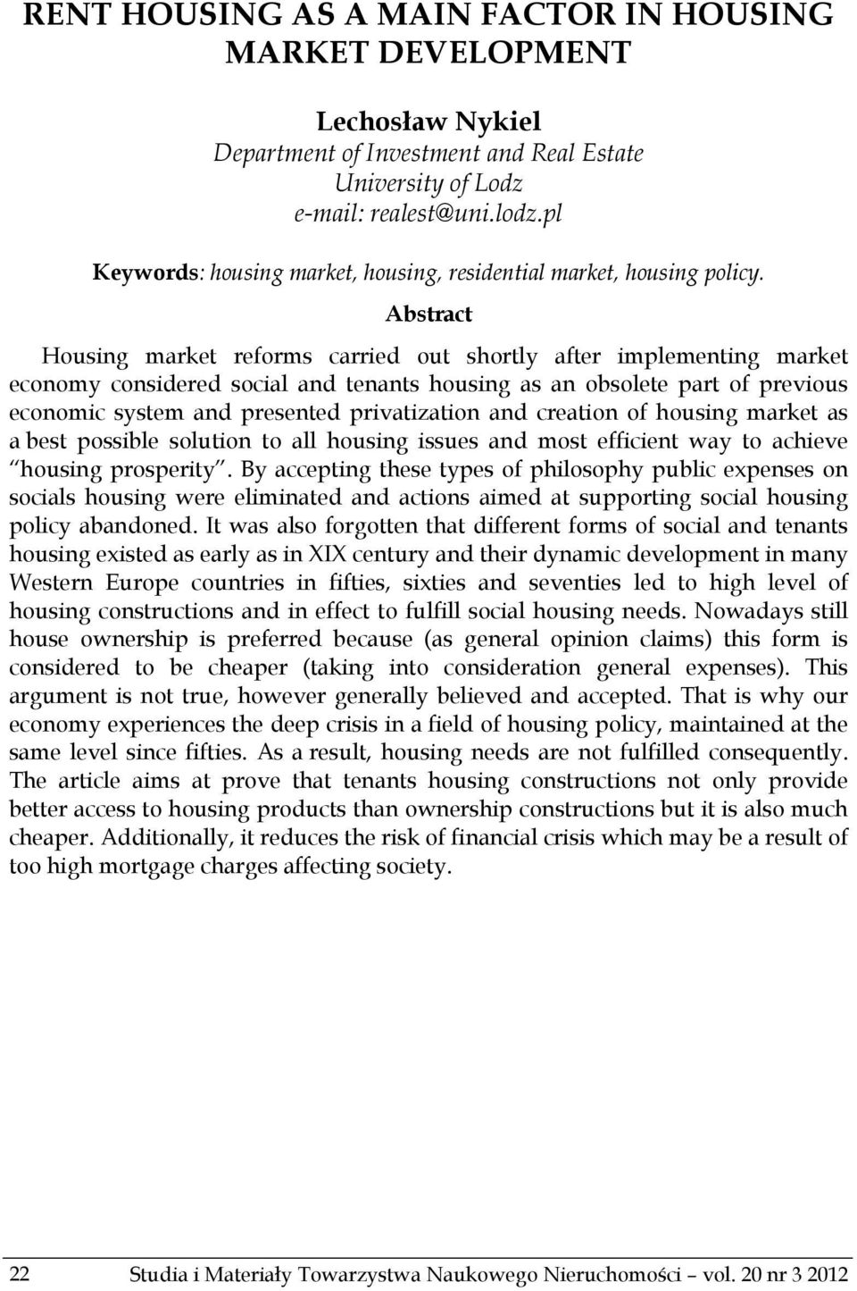 Abstract Housing market reforms carried out shortly after implementing market economy considered social and tenants housing as an obsolete part of previous economic system and presented privatization