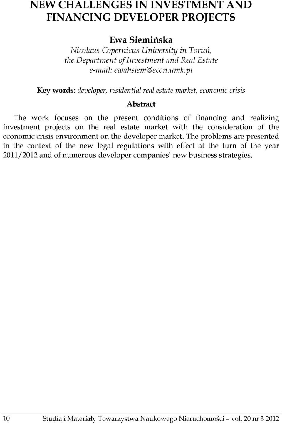 pl Key words: developer, residential real estate market, economic crisis Abstract The work focuses on the present conditions of financing and realizing investment projects on the