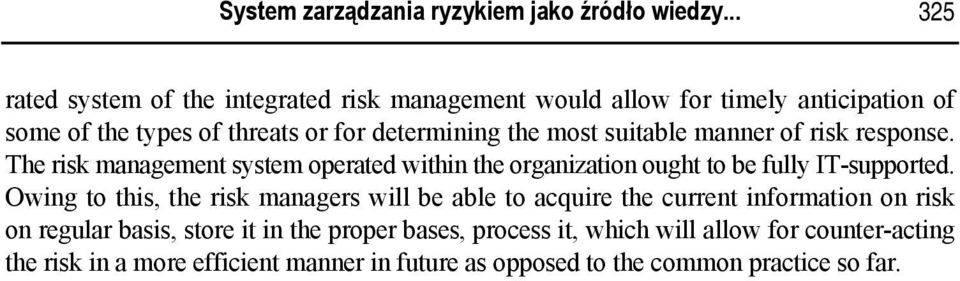 most suitable manner of risk response. The risk management system operated within the organization ought to be fully IT-supported.