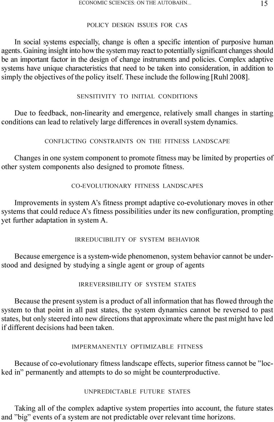 Complex adaptive systems have unique characteristics that need to be taken into consideration, in addition to simply the objectives of the policy itself. These include the following [Ruhl 2008].