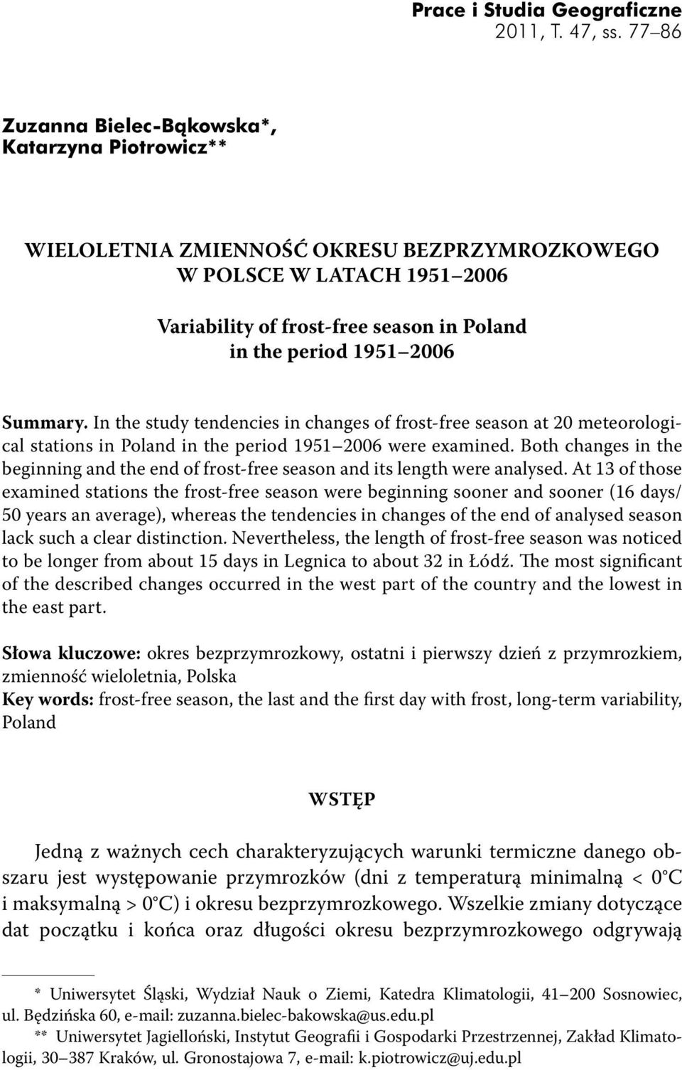 Summary. In the study tendencies in changes of frost-free season at 20 meteorological stations in Poland in the period 1951 2006 were examined.
