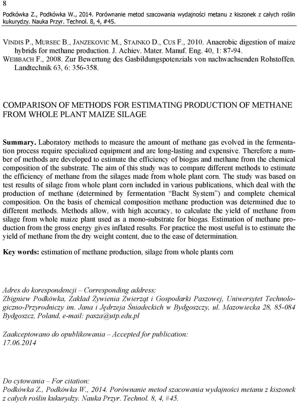 Landtechnik 63, 6: 356-358. COMPARISON OF METHODS FOR ESTIMATING PRODUCTION OF METHANE FROM WHOLE PLANT MAIZE SILAGE Summary.