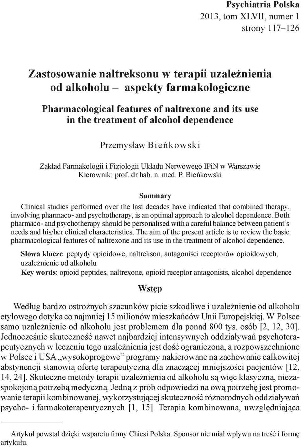 Bieńkowski Summary Clinical studies performed over the last decades have indicated that combined therapy, involving pharmaco- and psychotherapy, is an optimal approach to alcohol dependence.