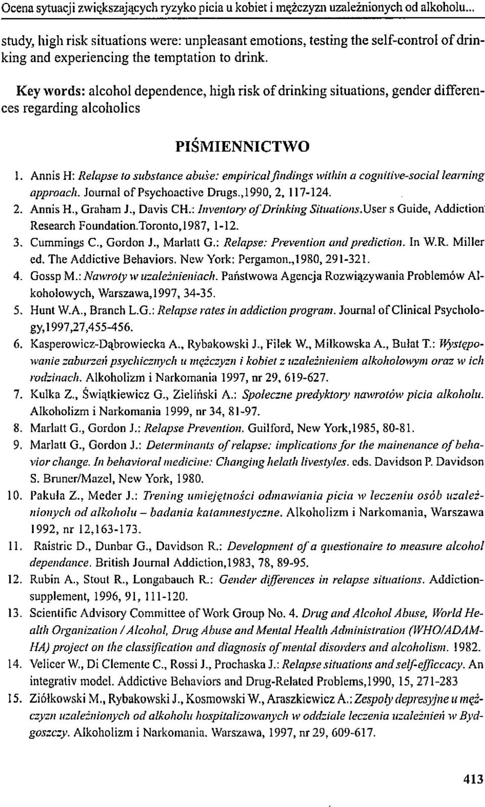 Key words: alcohol dependence, high risk of drinking situations, gender differences regarding alcoholics PIŚMIENNICTWO l.