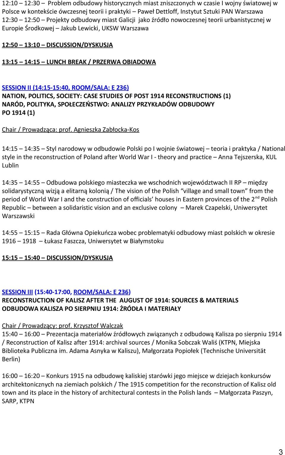 OBIADOWA SESSION II (14:15-15:40, ROOM/SALA: E 236) NATION, POLITICS, SOCIETY: CASE STUDIES OF POST 1914 RECONSTRUCTIONS (1) NARÓD, POLITYKA, SPOŁECZEŃSTWO: ANALIZY PRZYKŁADÓW ODBUDOWY PO 1914 (1)