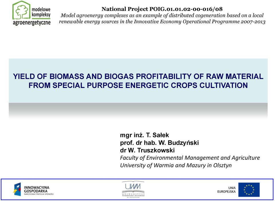 sources in the Innovative Economy Operational Programme 2007-2013 YIELD OF BIOMASS AND BIOGAS PROFITABILITY OF RAW