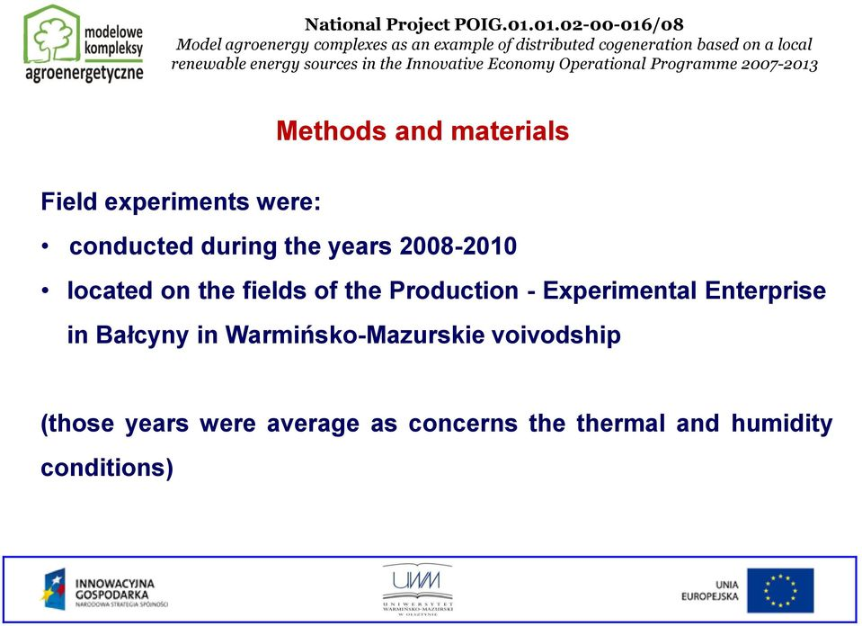 sources in the Innovative Economy Operational Programme 2007-2013 Methods and materials Field experiments were: