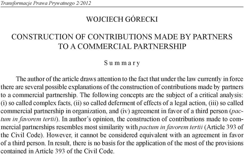 The following concepts are the subject of a critical analysis: (i) so called complex facts, (ii) so called deferment of effects of a legal action, (iii) so called commercial partnership in