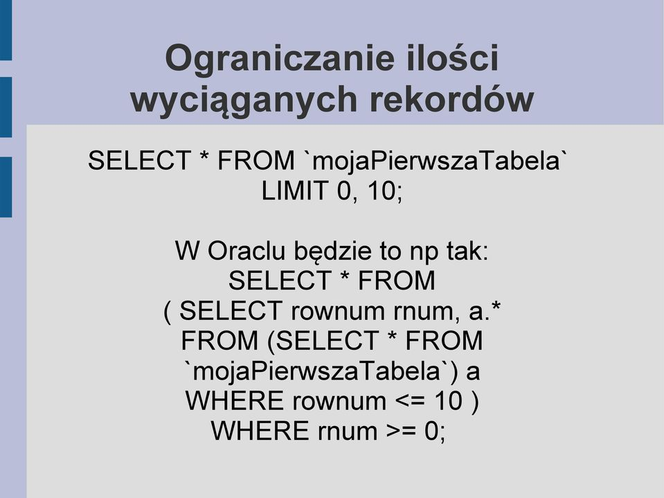 tak: SELECT * FROM ( SELECT rownum rnum, a.