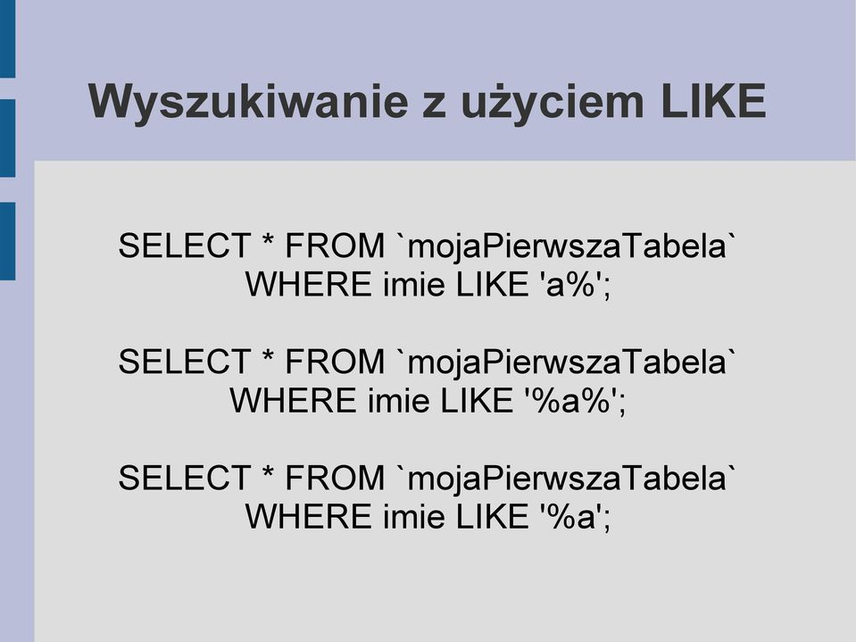 * FROM `mojapierwszatabela` WHERE imie LIKE