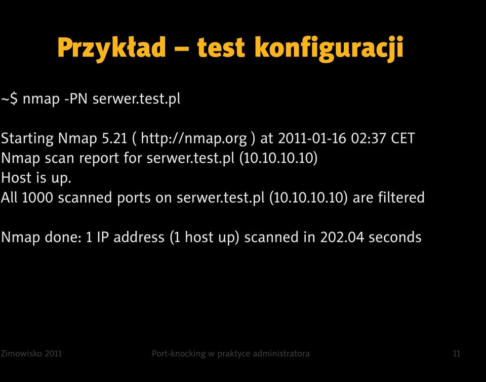 All 1000 scanned ports on serwer.test.pl (10.10.10.10) are filtered Nmap done: 1 IP address (1 host up) scanned in 202.